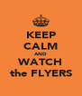 KEEP CALM AND WATCH the FLYERS - Personalised Poster A4 size