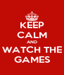 KEEP CALM AND WATCH THE GAMES - Personalised Poster A4 size