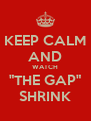 "KEEP CALM AND WATCH ""THE GAP"" SHRINK - Personalised Poster A4 size"