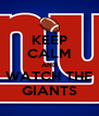 KEEP CALM AND WATCH THE GIANTS - Personalised Poster A4 size