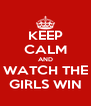KEEP CALM AND WATCH THE GIRLS WIN - Personalised Poster A4 size