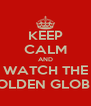 KEEP CALM AND WATCH THE GOLDEN GLOBES - Personalised Poster A4 size