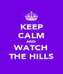 KEEP CALM AND WATCH THE HILLS - Personalised Poster A4 size