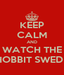 KEEP CALM AND WATCH THE HOBBIT SWEDE - Personalised Poster A4 size