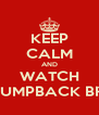 KEEP CALM AND WATCH THE HUMPBACK BRIDGE - Personalised Poster A4 size