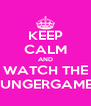 KEEP CALM AND WATCH THE HUNGERGAMES - Personalised Poster A4 size