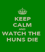 KEEP CALM AND WATCH THE  HUNS DIE - Personalised Poster A4 size