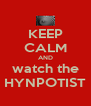 KEEP CALM AND watch the HYNPOTIST - Personalised Poster A4 size