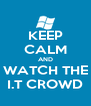 KEEP CALM AND WATCH THE I.T CROWD - Personalised Poster A4 size