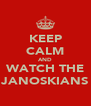 KEEP CALM AND WATCH THE JANOSKIANS - Personalised Poster A4 size