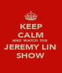 KEEP CALM AND WATCH THE  JEREMY LIN SHOW - Personalised Poster A4 size