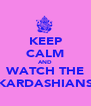 KEEP CALM AND WATCH THE KARDASHIANS - Personalised Poster A4 size