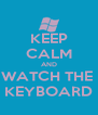 KEEP CALM AND WATCH THE  KEYBOARD - Personalised Poster A4 size