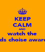 KEEP CALM AND watch the kids choise awards - Personalised Poster A4 size