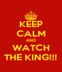 KEEP CALM AND WATCH THE KING!!! - Personalised Poster A4 size