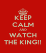 KEEP CALM AND WATCH THE KING!! - Personalised Poster A4 size
