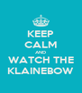KEEP CALM AND WATCH THE KLAINEBOW - Personalised Poster A4 size