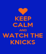 KEEP CALM AND WATCH THE KNICKS - Personalised Poster A4 size