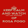 KEEP CALM AND WATCH THE LAST EPISODES OF ROSA FOGO - Personalised Poster A4 size