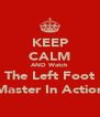 KEEP CALM AND Watch The Left Foot Master In Action - Personalised Poster A4 size