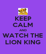 KEEP CALM AND WATCH THE LION KING - Personalised Poster A4 size