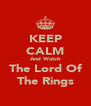 KEEP CALM And Watch The Lord Of The Rings - Personalised Poster A4 size
