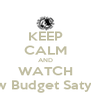 KEEP CALM AND WATCH The Low Budget Satya Show - Personalised Poster A4 size