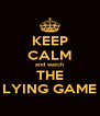 KEEP CALM and watch THE LYING GAME - Personalised Poster A4 size