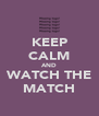 KEEP CALM AND WATCH THE MATCH - Personalised Poster A4 size