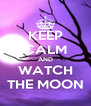 KEEP CALM AND WATCH THE MOON - Personalised Poster A4 size