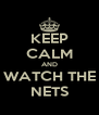 KEEP CALM AND WATCH THE NETS - Personalised Poster A4 size