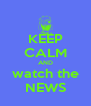 KEEP CALM AND watch the NEWS - Personalised Poster A4 size