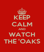 KEEP CALM AND WATCH THE 'OAKS - Personalised Poster A4 size