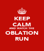 KEEP CALM AND WATCH THE OBLATION RUN - Personalised Poster A4 size