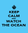 KEEP CALM AND WATCH THE OCEAN - Personalised Poster A4 size
