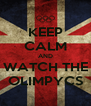 KEEP CALM AND WATCH THE OLIMPYCS - Personalised Poster A4 size