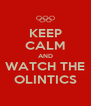 KEEP CALM AND WATCH THE OLINTICS - Personalised Poster A4 size