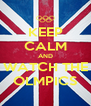 KEEP CALM AND WATCH THE OLMPICS - Personalised Poster A4 size