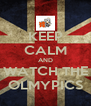 KEEP CALM AND WATCH THE OLMYPICS - Personalised Poster A4 size
