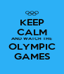KEEP CALM AND WATCH THE OLYMPIC GAMES - Personalised Poster A4 size