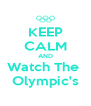 KEEP CALM AND Watch The  Olympic's - Personalised Poster A4 size
