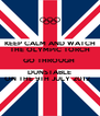 KEEP CALM AND WATCH THE OLYMPIC TORCH GO THROUGH  DUNSTABLE ON THE 9TH JULY 2012   - Personalised Poster A4 size