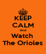 KEEP CALM And Watch  The Orioles - Personalised Poster A4 size