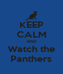 KEEP CALM AND Watch the Panthers - Personalised Poster A4 size