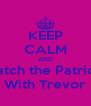 KEEP CALM AND Watch the Patriots With Trevor - Personalised Poster A4 size