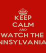 KEEP CALM AND WATCH THE  PENNSYLVANIANS - Personalised Poster A4 size