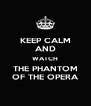 KEEP CALM AND WATCH THE PHANTOM OF THE OPERA - Personalised Poster A4 size