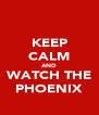 KEEP CALM AND WATCH THE PHOENIX - Personalised Poster A4 size