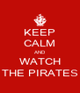 KEEP CALM AND WATCH THE PIRATES - Personalised Poster A4 size