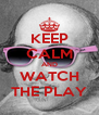 KEEP CALM AND WATCH THE PLAY - Personalised Poster A4 size